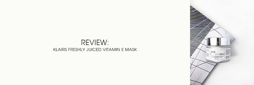 The Moisturizer - REVIEW: Klairs Freshly Juiced Vitamin E Mask