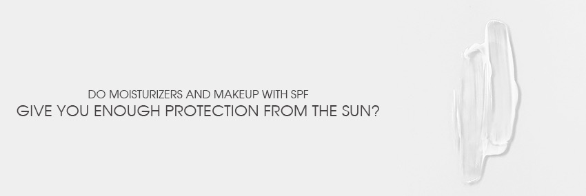 Header The Moisturizer - Do moisturizers and makeup with SPF give you enough protection from the sun?