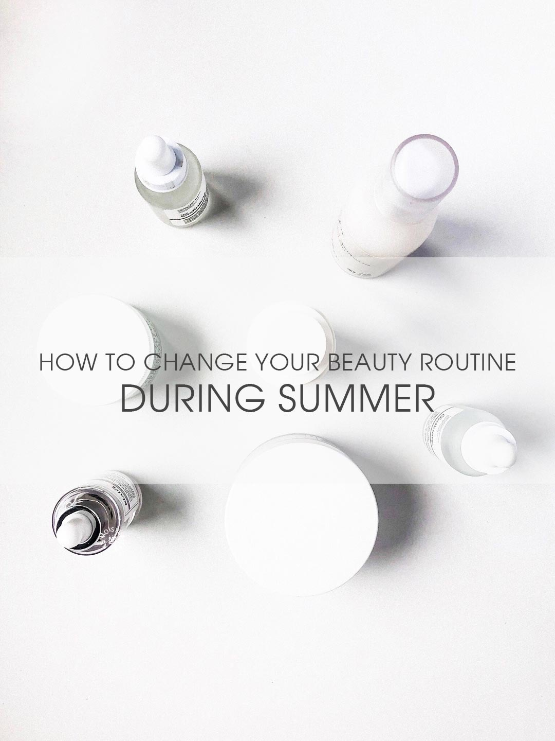 The Moisturizer - How to change your skincare routine during summer