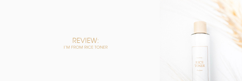 Cabecera The Moisturizer - REVIEW: I'm From Rice Toner