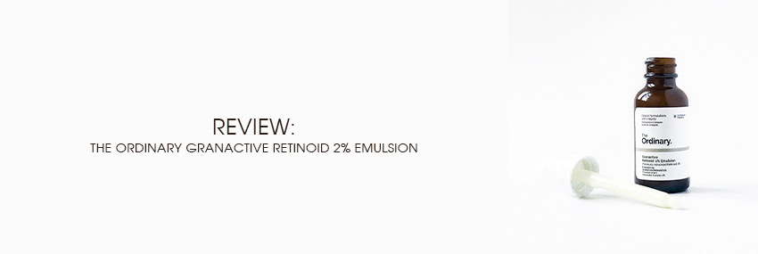 Header The Moisturizer - REVIEW: The Ordinary Granactive Retinoid 2% Emulsion