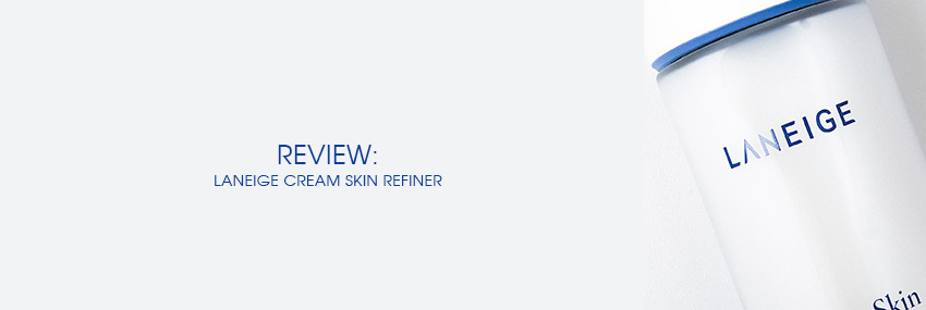 Header The Moisturizer - REVIEW: Laneige Cream Skin Refiner