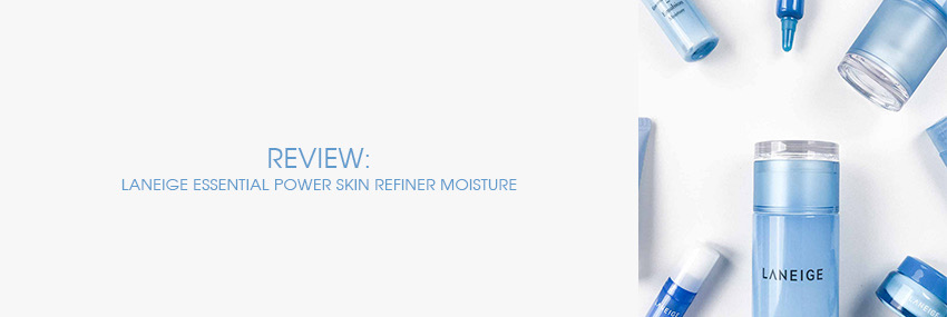Header The Moisturizer - REVIEW: Laneige Essential Power Skin Refiner Moisture