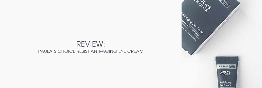 Header The Moisturizer - REVIEW: Paula's Choice Resist Anti-aging Eye Cream