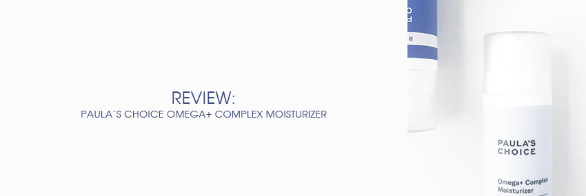 Header The Moisturizer - REVIEW: Paula's Choice Omega+ Complex Moisturizer
