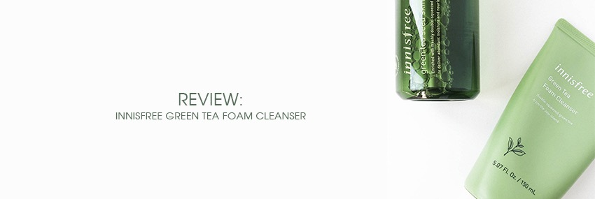 Cabecera The Moisturizer - REVIEW: Innisfree Green Tea Foam Cleanser