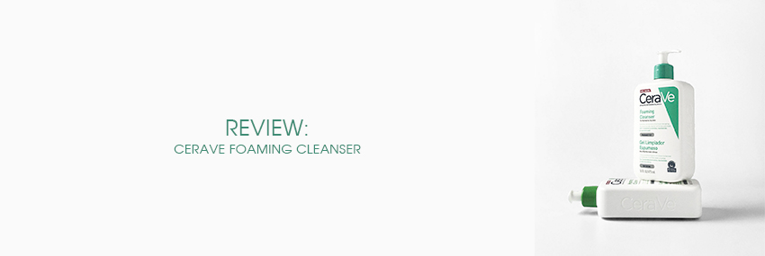 Header The Moisturizer - REVIEW: Cerave Foaming Cleanser